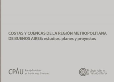 Costas y cuencas de la Región Metropolitana de Buenos Aires: estudios, planes y proyectos