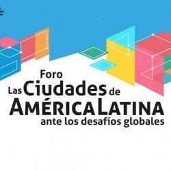 """Foro ¨Las ciudades de América Latina ante los desafíos globales"""""""