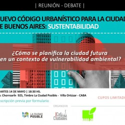 REUNIÓN - DEBATE NUEVO CÓDIGO URBANÍSTICO PARA LA CIUDAD DE BUENOS AIRES: SUSTENTABILIDAD