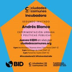 Incubadora | Sesión HOY con Andrés G Blanco del Laboratorio de Ciudades del BID